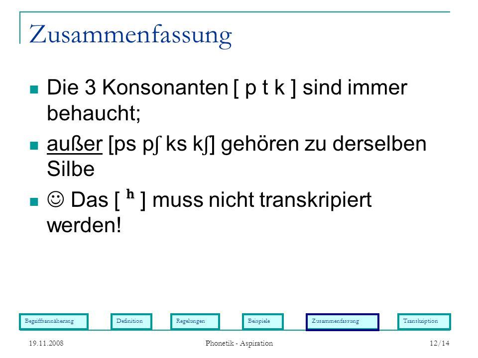 Zusammenfassung Die 3 Konsonanten [ p t k ] sind immer behaucht;